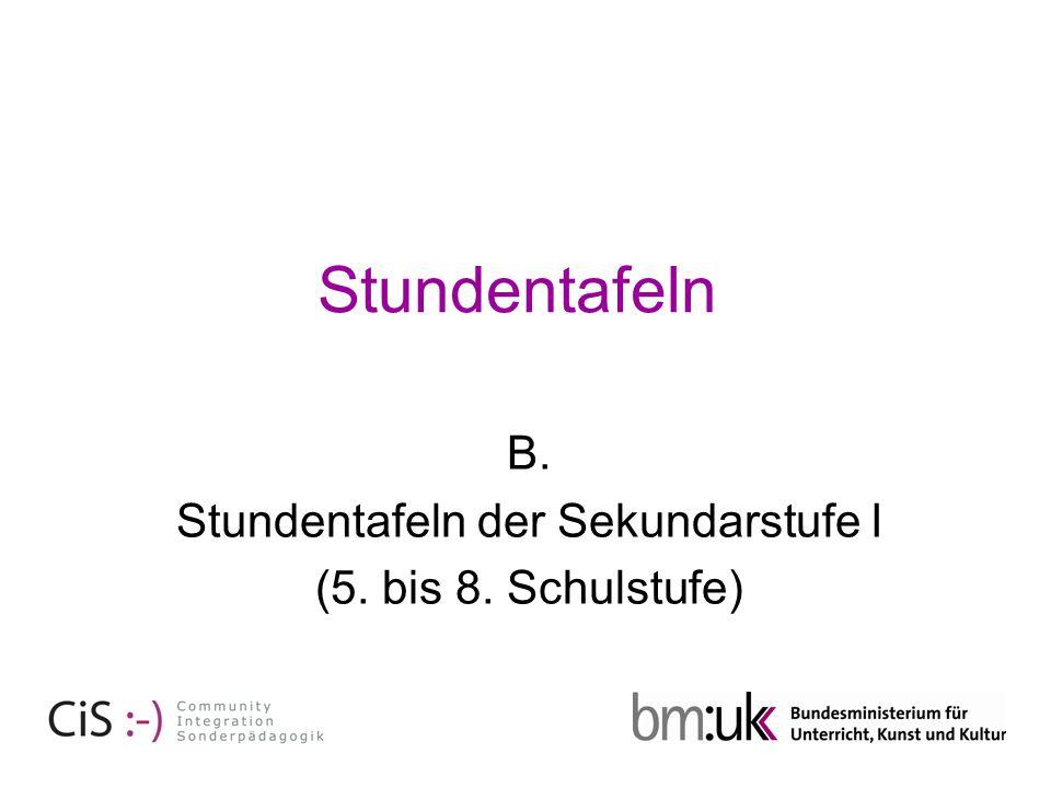 B. Stundentafeln der Sekundarstufe I (5. bis 8. Schulstufe)