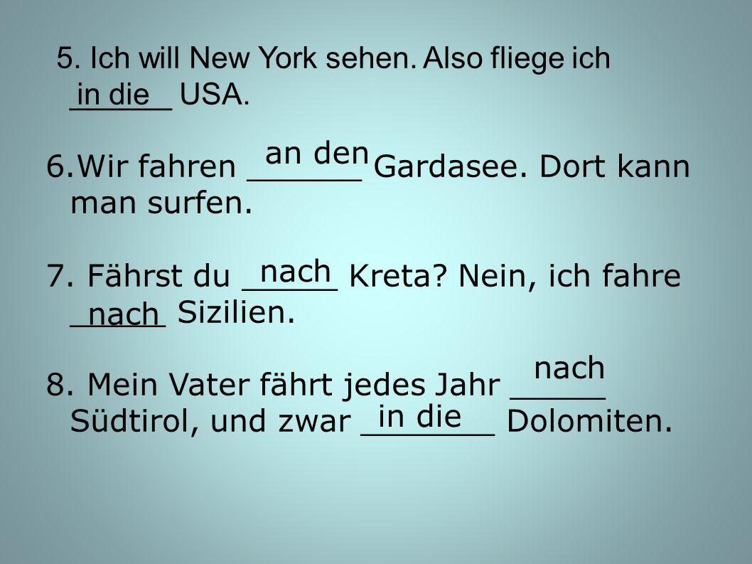 5. Ich will New York sehen. Also fliege ich ______ USA.