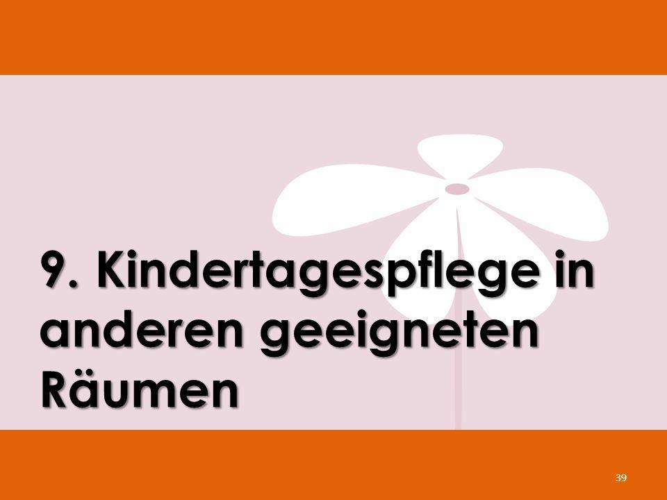 9. Kindertagespflege in anderen geeigneten Räumen