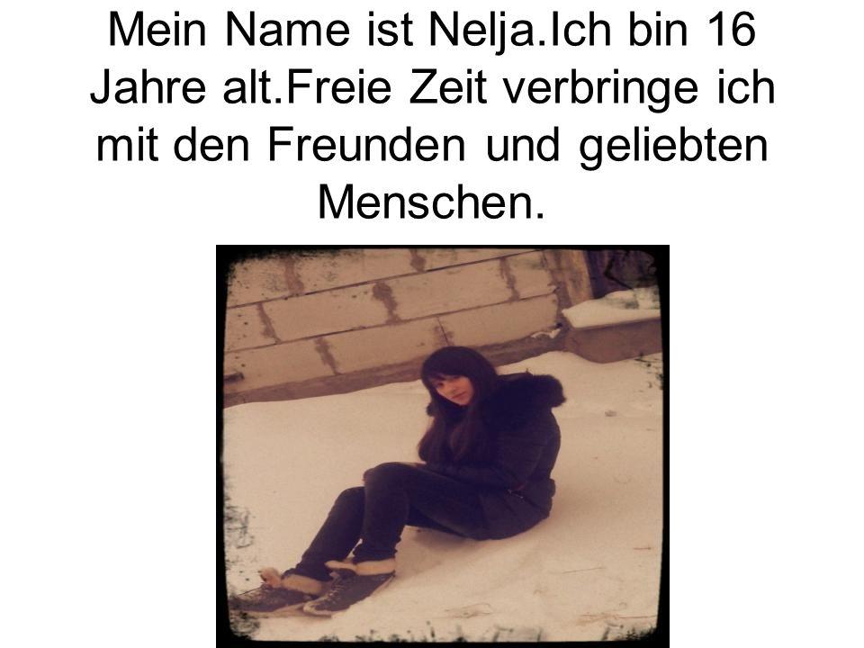 Mein Name ist Nelja. Ich bin 16 Jahre alt