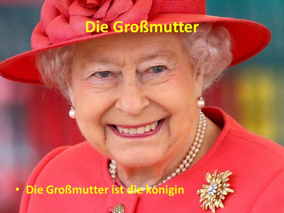 Die Großmutter Die Großmutter ist die konigin