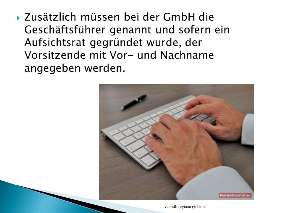 Zusätzlich müssen bei der GmbH die Geschäftsführer genannt und sofern ein Aufsichtsrat gegründet wurde, der Vorsitzende mit Vor- und Nachname angegeben werden.