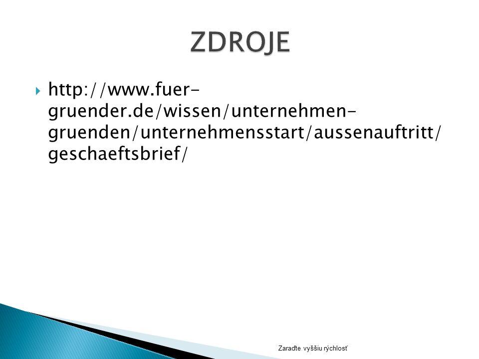 ZDROJE http://www.fuer- gruender.de/wissen/unternehmen- gruenden/unternehmensstart/aussenauftritt/ geschaeftsbrief/