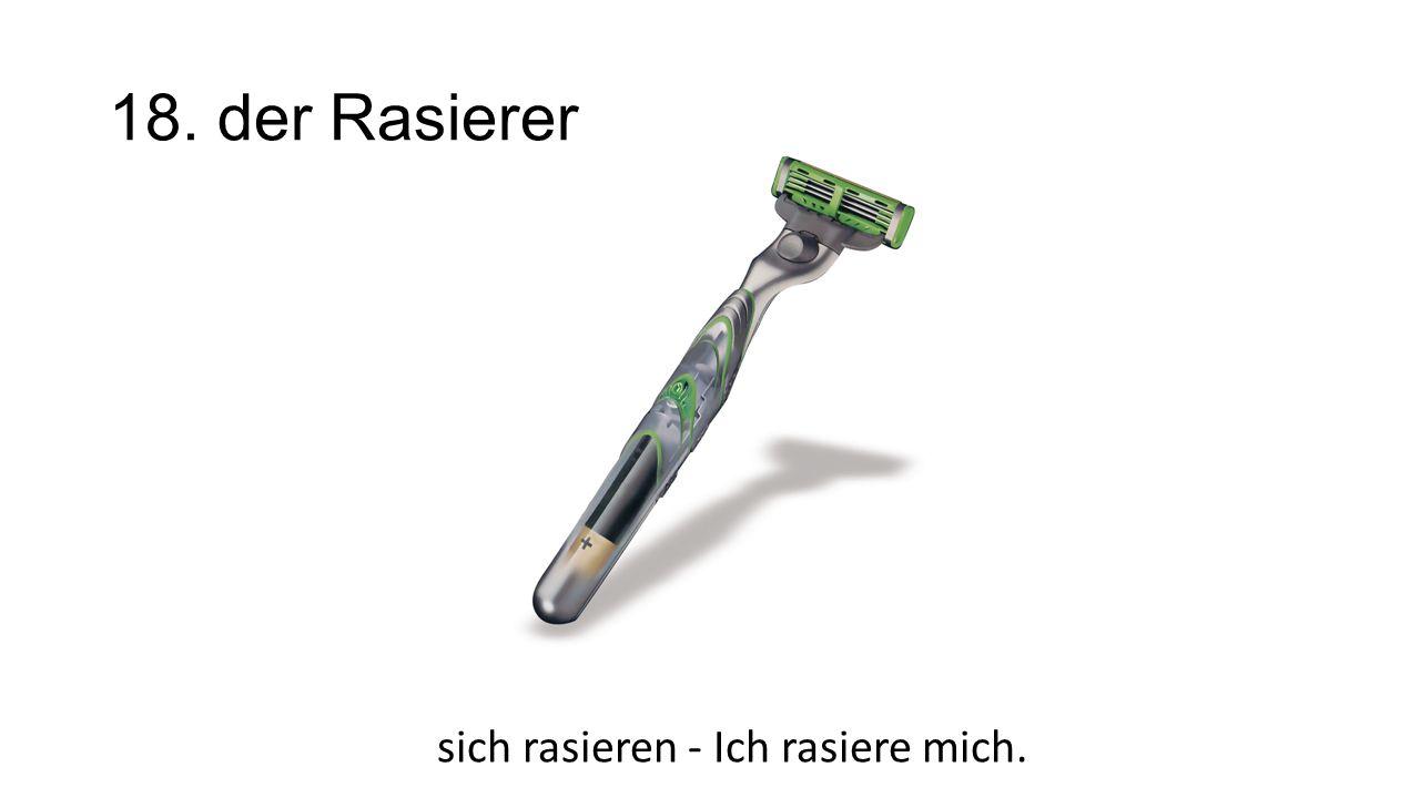 sich rasieren - Ich rasiere mich.