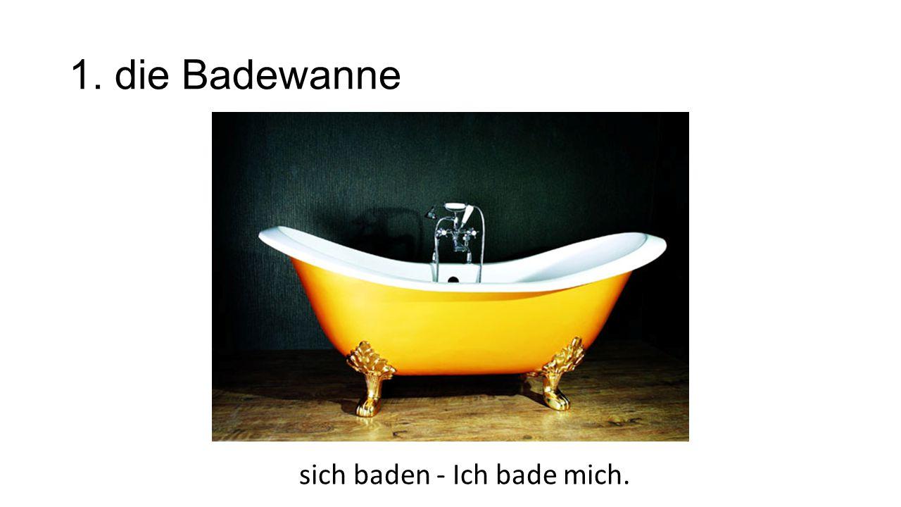 sich baden - Ich bade mich.
