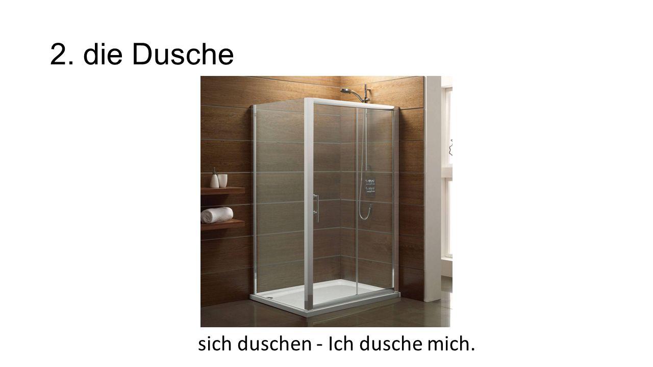 sich duschen - Ich dusche mich.