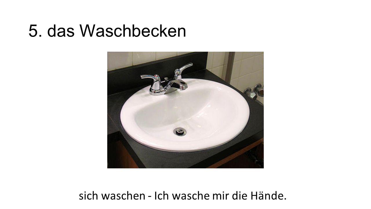 sich waschen - Ich wasche mir die Hände.