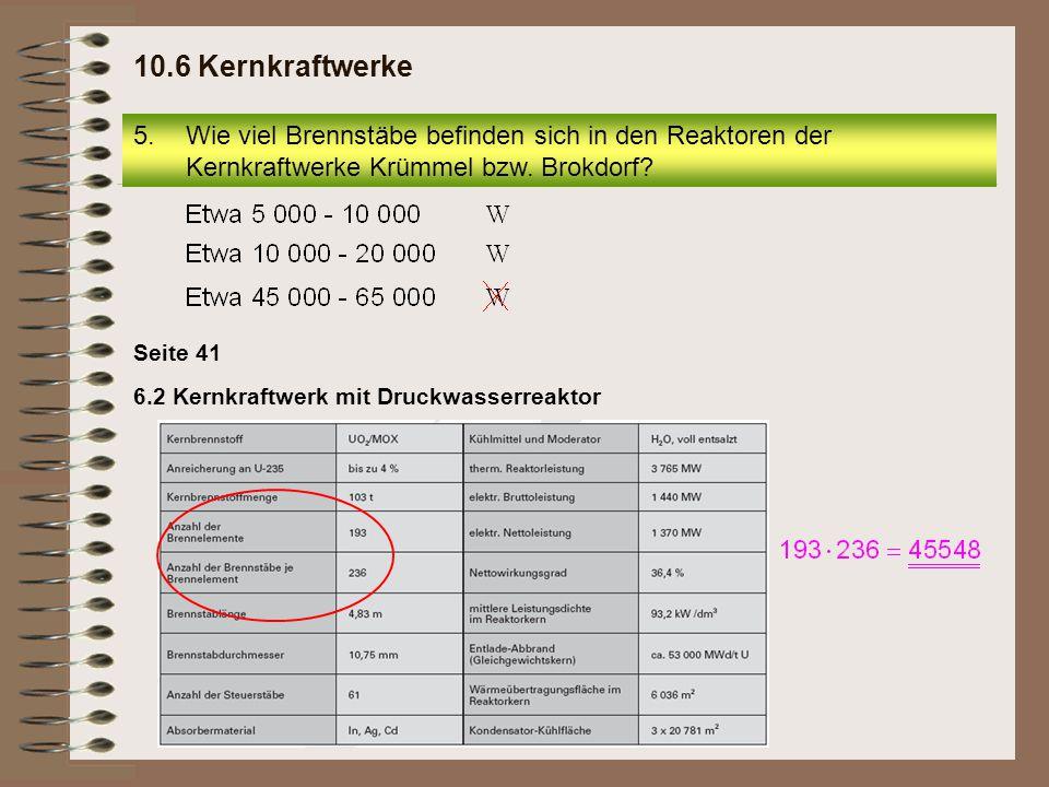 10.6 Kernkraftwerke Wie viel Brennstäbe befinden sich in den Reaktoren der Kernkraftwerke Krümmel bzw. Brokdorf