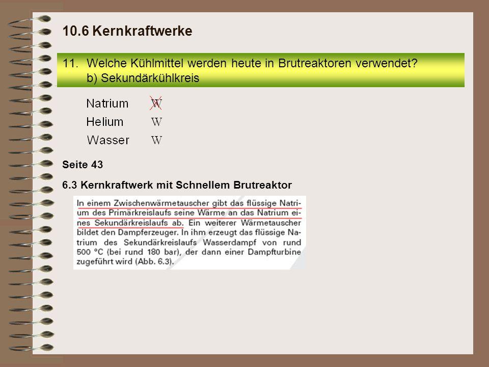10.6 Kernkraftwerke Welche Kühlmittel werden heute in Brutreaktoren verwendet b) Sekundärkühlkreis.