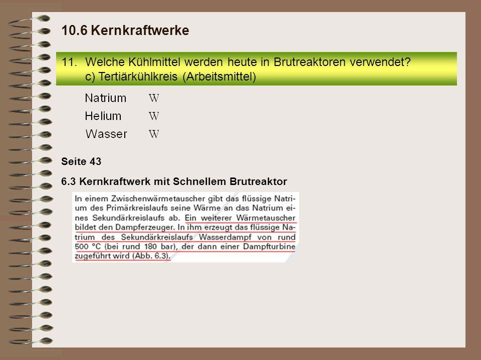 10.6 Kernkraftwerke Welche Kühlmittel werden heute in Brutreaktoren verwendet c) Tertiärkühlkreis (Arbeitsmittel)