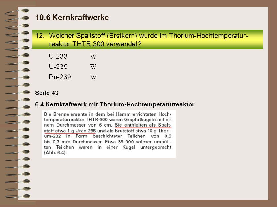 10.6 Kernkraftwerke Welcher Spaltstoff (Erstkern) wurde im Thorium-Hochtemperatur-reaktor THTR 300 verwendet