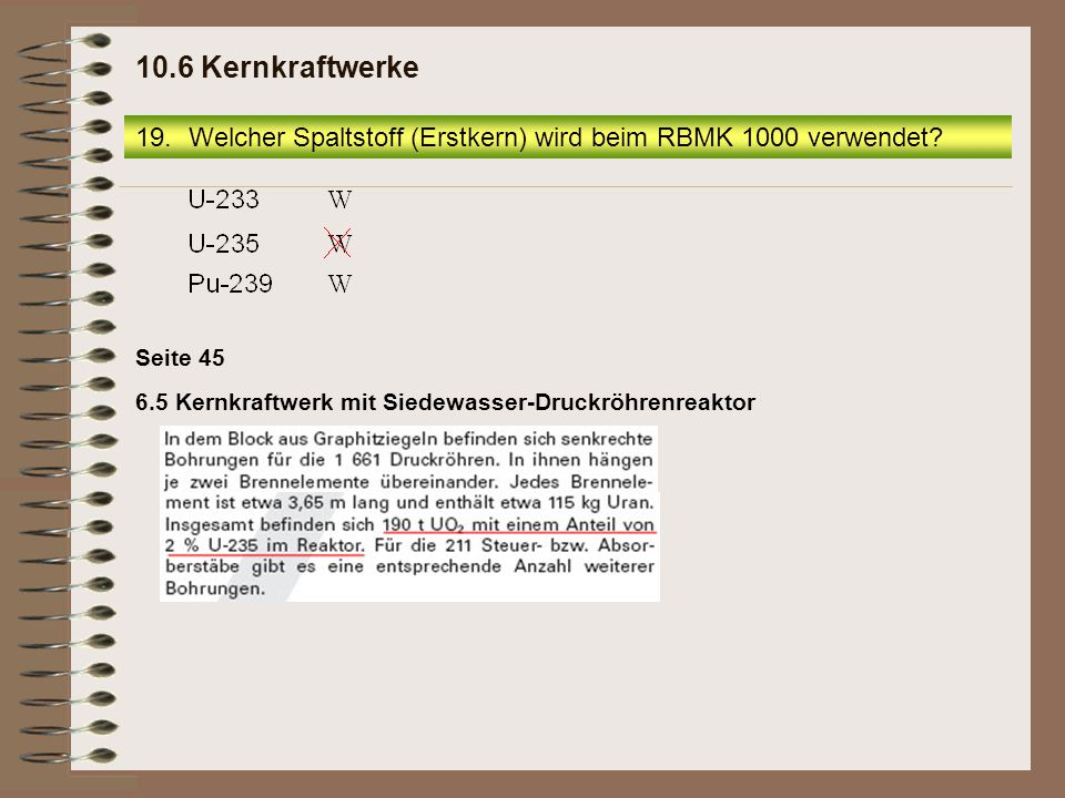 10.6 Kernkraftwerke Welcher Spaltstoff (Erstkern) wird beim RBMK 1000 verwendet.