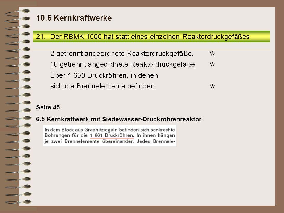 10.6 Kernkraftwerke Der RBMK 1000 hat statt eines einzelnen Reaktordruckgefäßes.