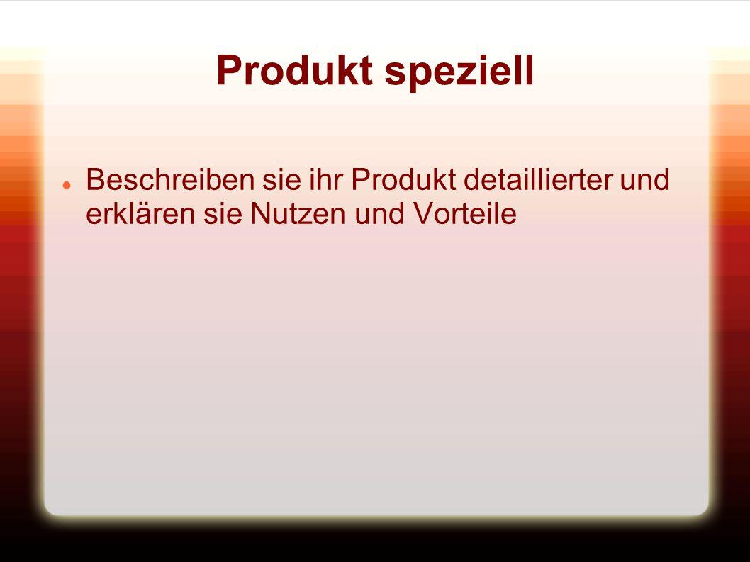 Produkt speziell Beschreiben sie ihr Produkt detaillierter und erklären sie Nutzen und Vorteile