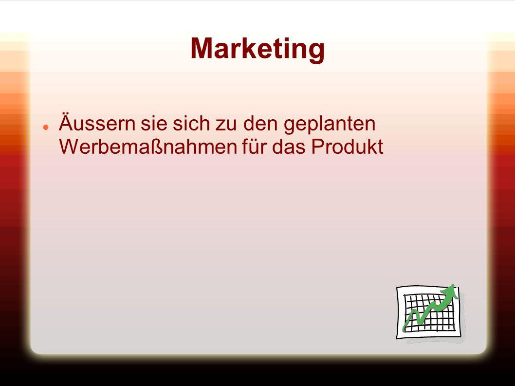 Marketing Äussern sie sich zu den geplanten Werbemaßnahmen für das Produkt