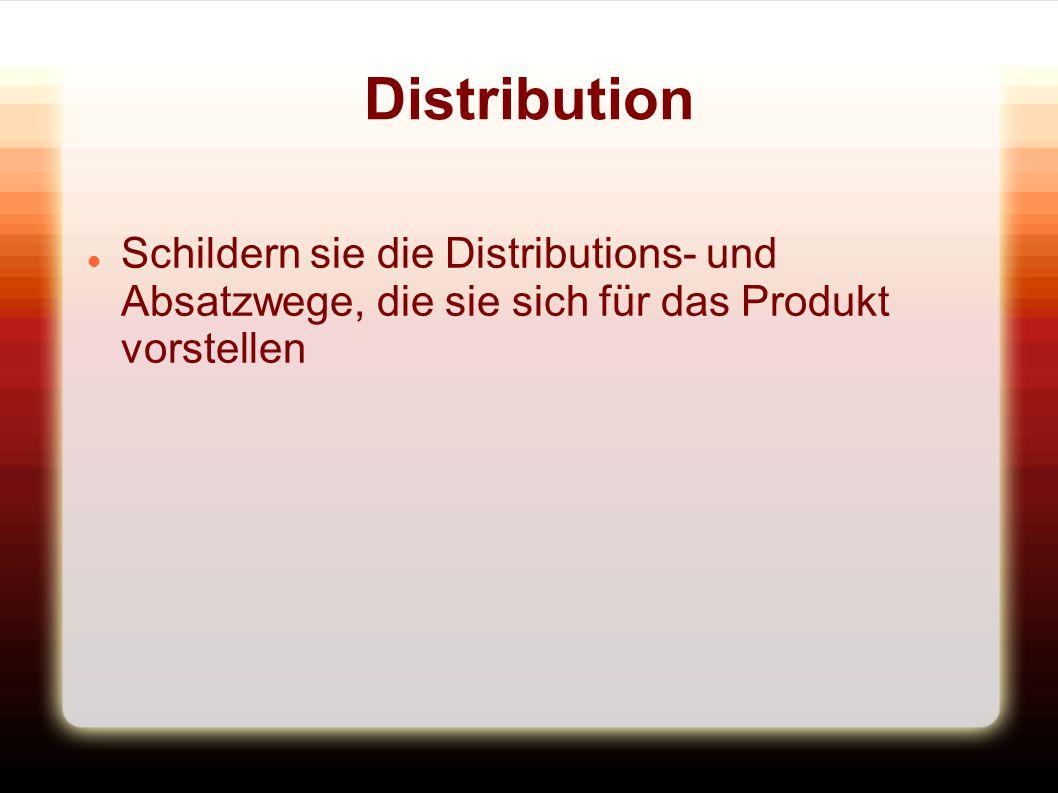 Distribution Schildern sie die Distributions- und Absatzwege, die sie sich für das Produkt vorstellen.