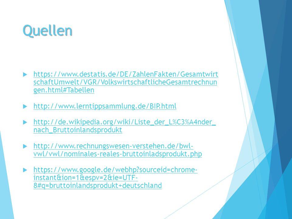 Quellen https://www.destatis.de/DE/ZahlenFakten/Gesamtwirt schaftUmwelt/VGR/VolkswirtschaftlicheGesamtrechnun gen.html#Tabellen.
