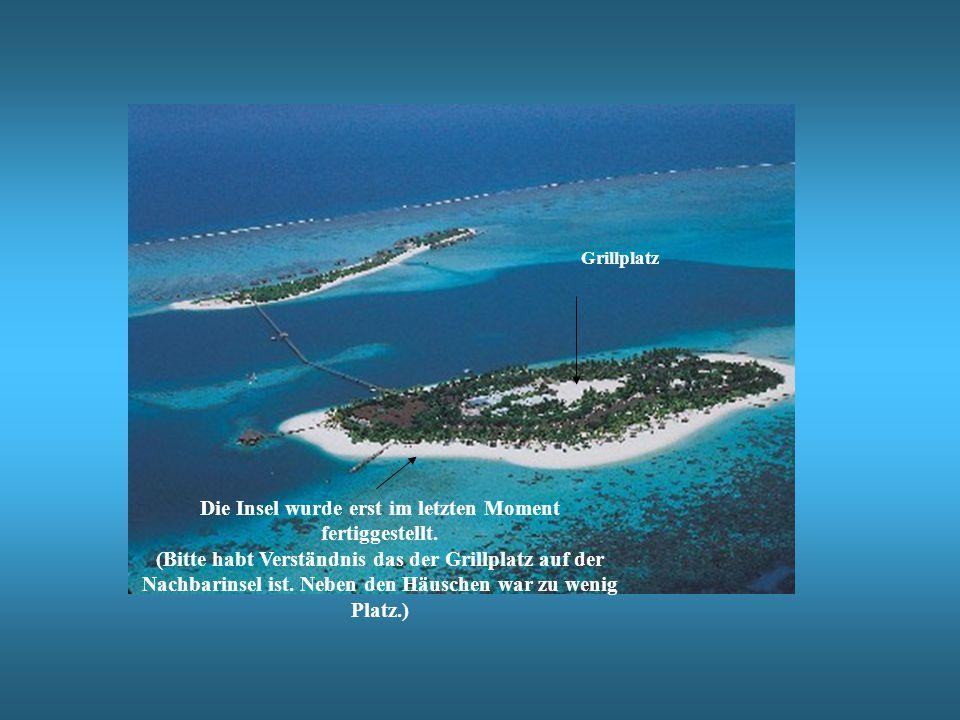 Die Insel wurde erst im letzten Moment fertiggestellt.