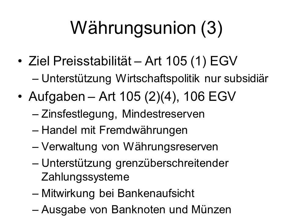 Währungsunion (3) Ziel Preisstabilität – Art 105 (1) EGV