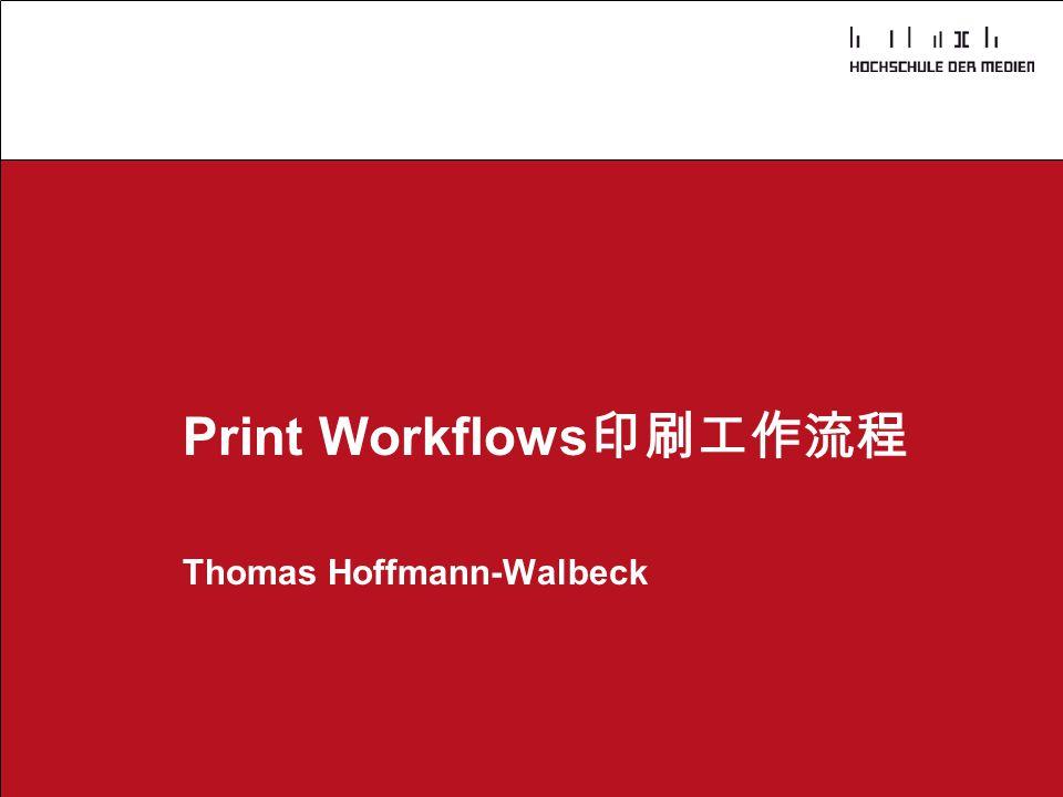 Print Workflows印刷工作流程 Thomas Hoffmann-Walbeck