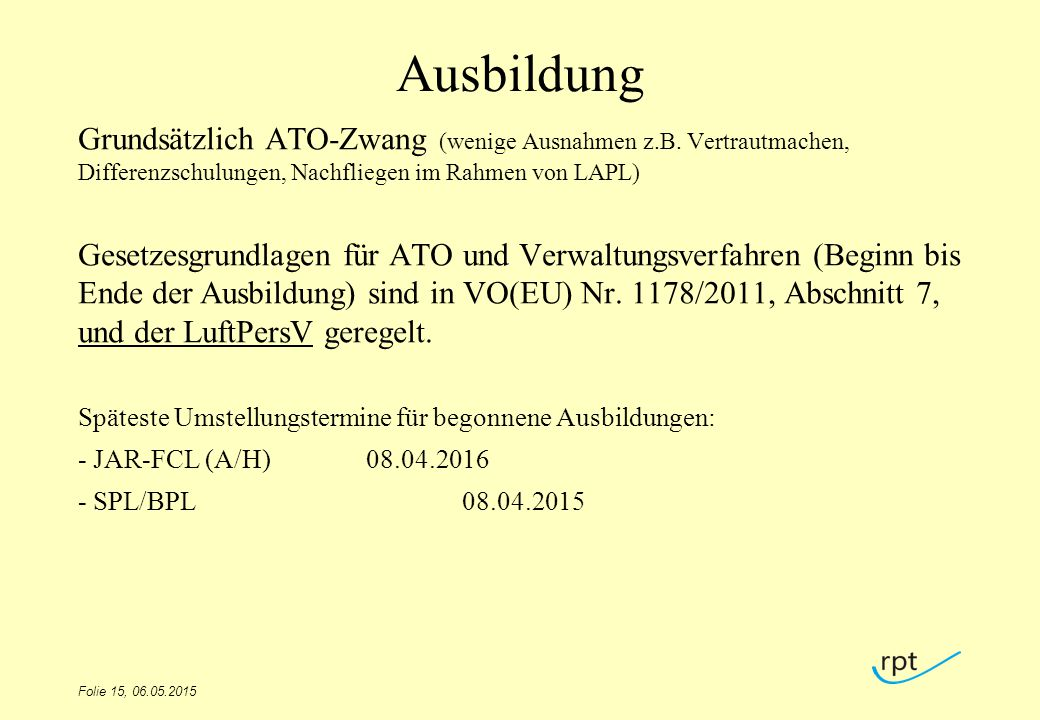 Ausbildung Grundsätzlich ATO-Zwang (wenige Ausnahmen z.B. Vertrautmachen, Differenzschulungen, Nachfliegen im Rahmen von LAPL)