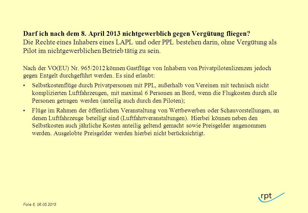 Darf ich nach dem 8. April 2013 nichtgewerblich gegen Vergütung fliegen Die Rechte eines Inhabers eines LAPL und oder PPL bestehen darin, ohne Vergütung als Pilot im nichtgewerblichen Betrieb tätig zu sein.