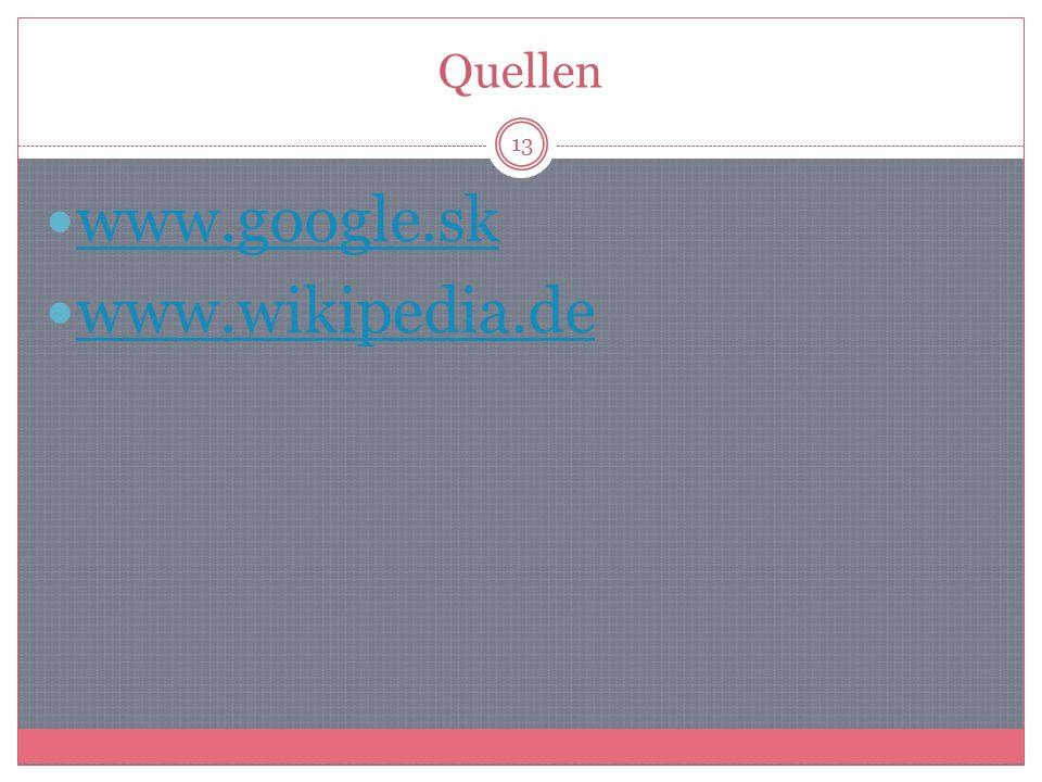 Quellen www.google.sk www.wikipedia.de