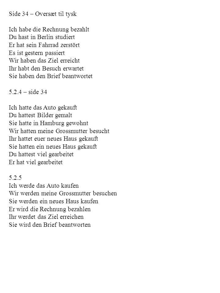 Side 34 – Oversæt til tysk Ich habe die Rechnung bezahlt. Du hast in Berlin studiert. Er hat sein Fahrrad zerstört.