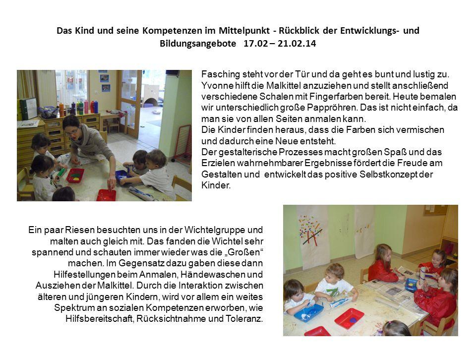 Das Kind und seine Kompetenzen im Mittelpunkt - Rückblick der Entwicklungs- und Bildungsangebote 17.02 – 21.02.14