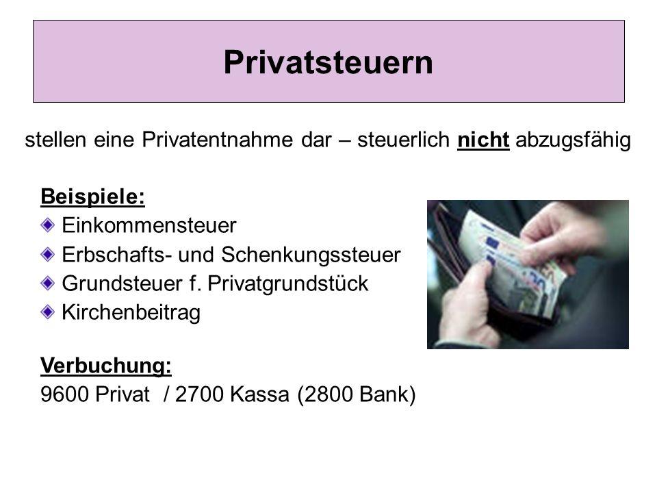 Privatsteuern stellen eine Privatentnahme dar – steuerlich nicht abzugsfähig. Beispiele: Einkommensteuer.