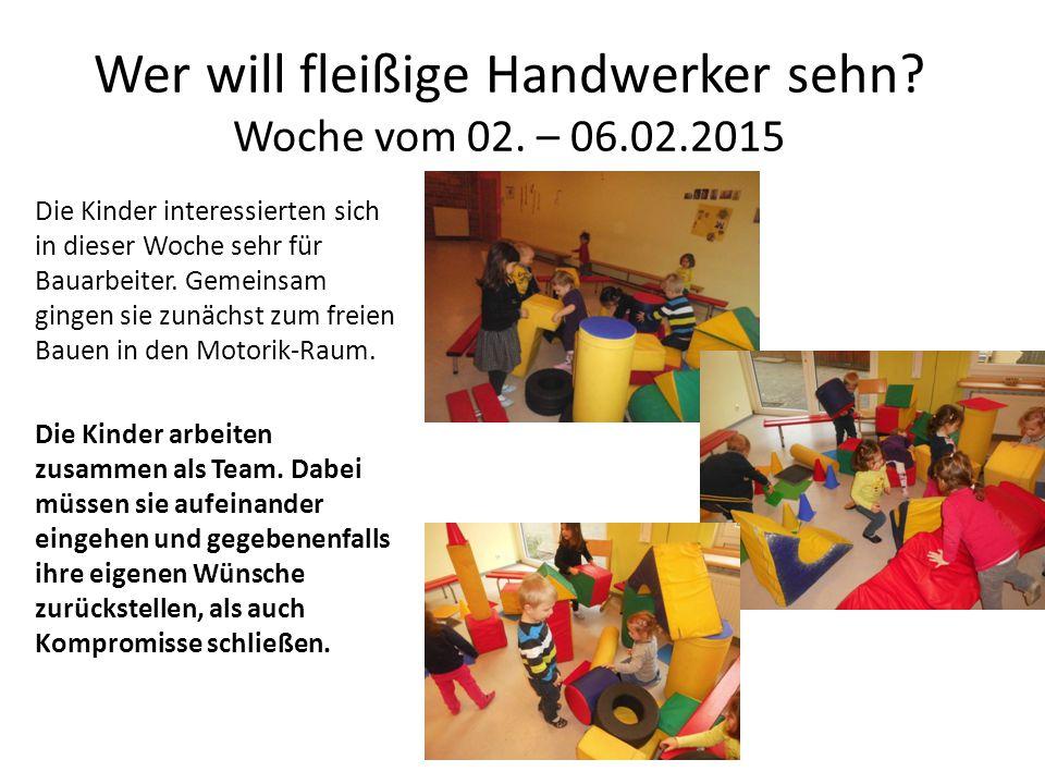 Wer will fleißige Handwerker sehn Woche vom 02. – 06.02.2015