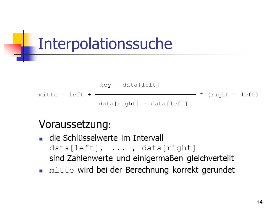 Interpolationssuche Voraussetzung: key - data[left]