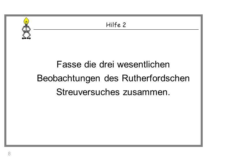 Hilfe 2 Fasse die drei wesentlichen Beobachtungen des Rutherfordschen Streuversuches zusammen.
