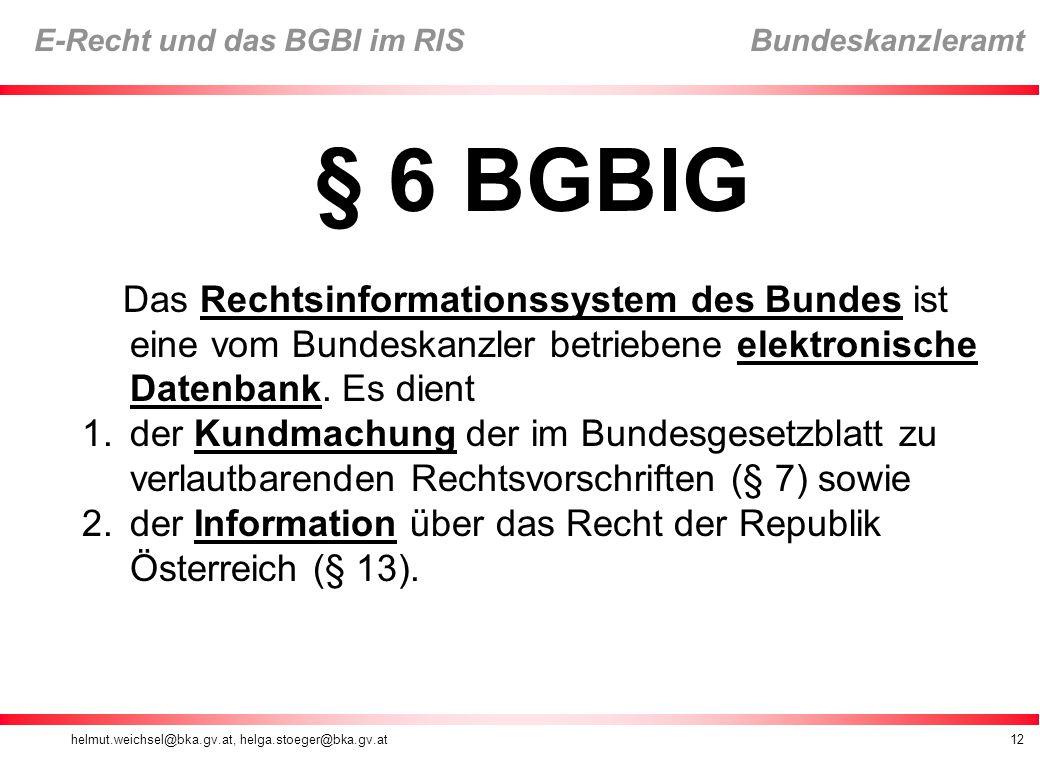 § 6 BGBlG Das Rechtsinformationssystem des Bundes ist eine vom Bundeskanzler betriebene elektronische Datenbank. Es dient.