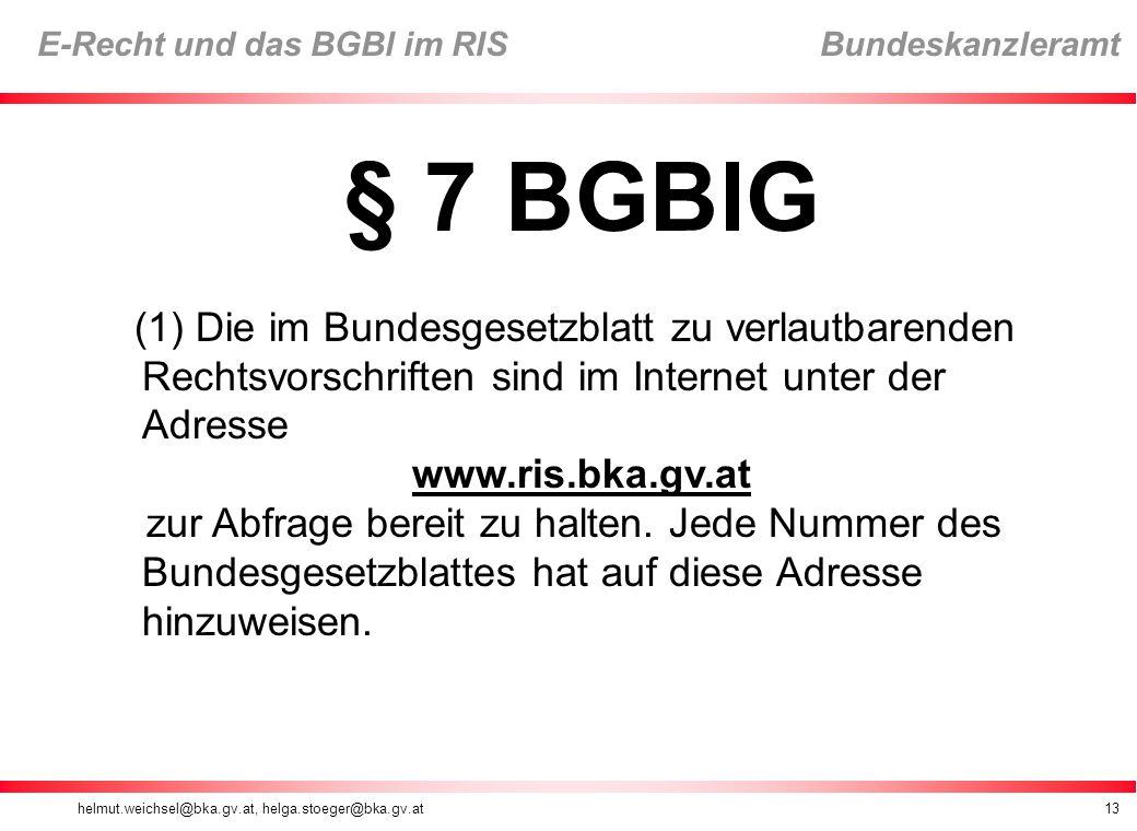 § 7 BGBlG (1) Die im Bundesgesetzblatt zu verlautbarenden Rechtsvorschriften sind im Internet unter der Adresse.