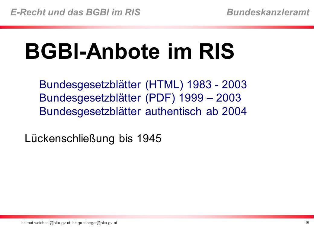 BGBl-Anbote im RIS Bundesgesetzblätter (HTML) 1983 - 2003 Bundesgesetzblätter (PDF) 1999 – 2003 Bundesgesetzblätter authentisch ab 2004.
