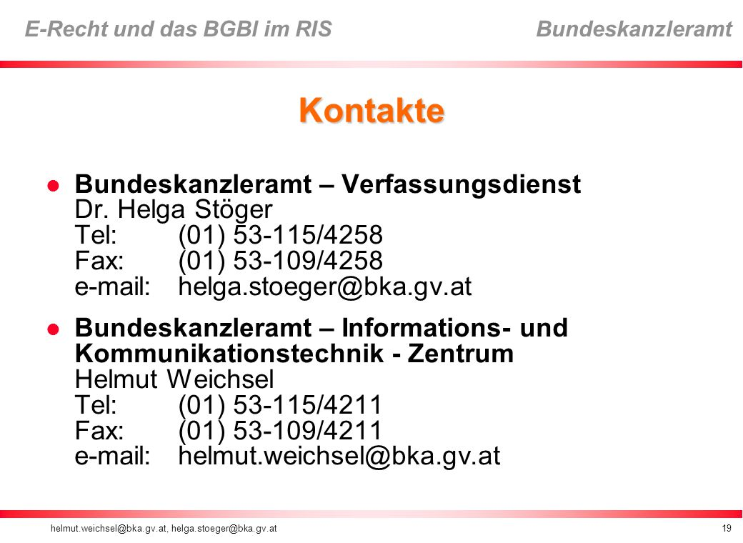 Kontakte Bundeskanzleramt – Verfassungsdienst Dr. Helga Stöger Tel: (01) 53-115/4258 Fax: (01) 53-109/4258 e-mail: helga.stoeger@bka.gv.at.
