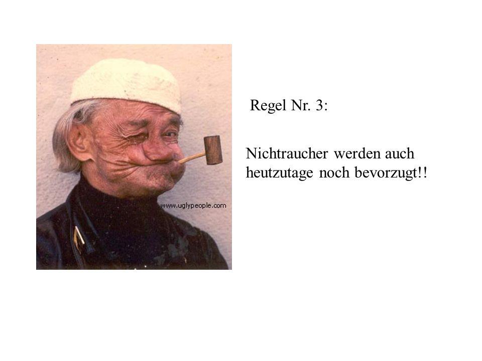 Regel Nr. 3: Nichtraucher werden auch heutzutage noch bevorzugt!!