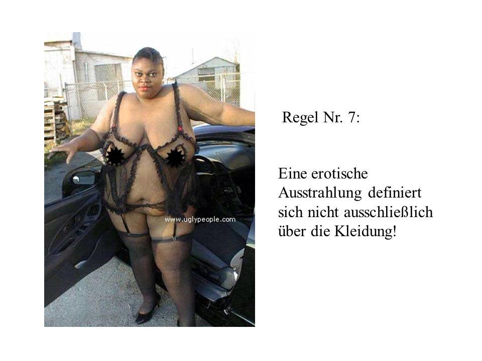 Regel Nr. 7: Eine erotische Ausstrahlung definiert sich nicht ausschließlich über die Kleidung!