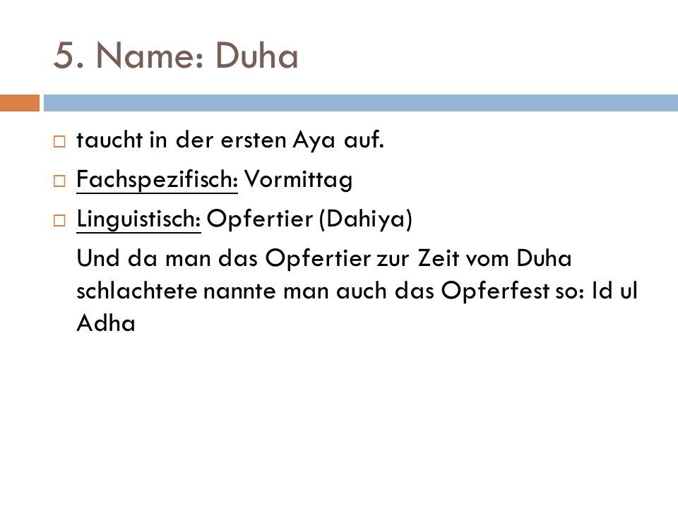 5. Name: Duha taucht in der ersten Aya auf. Fachspezifisch: Vormittag