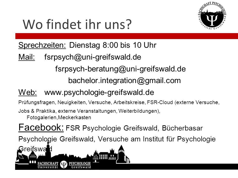 Wo findet ihr uns Sprechzeiten: Dienstag 8:00 bis 10 Uhr. Mail: fsrpsych@uni-greifswald.de. fsrpsych-beratung@uni-greifswald.de.