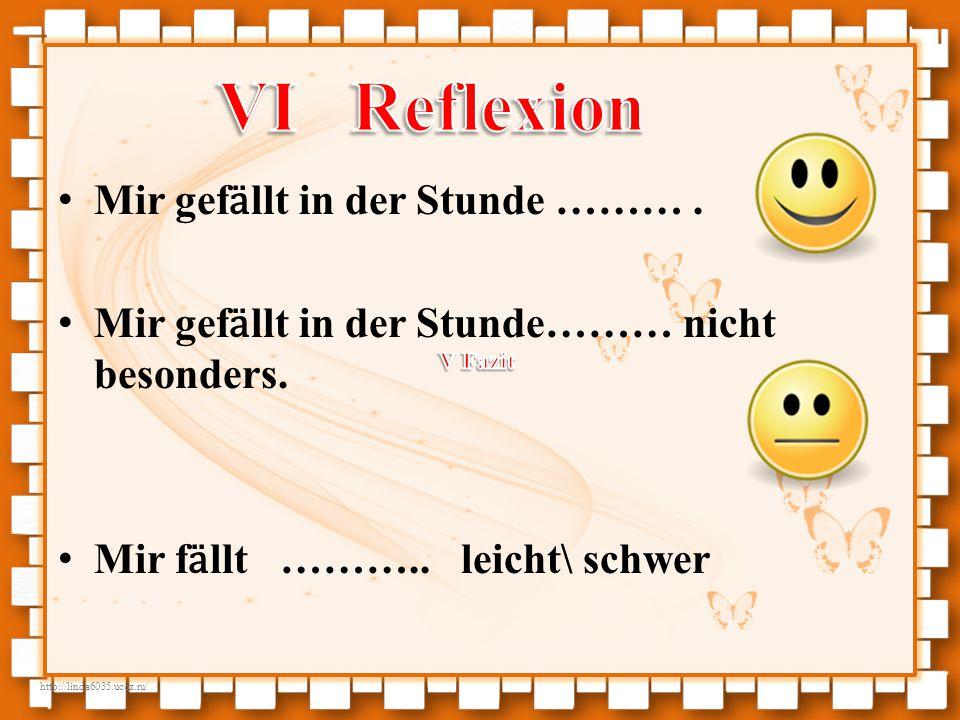 VI Reflexion Mir gefӓllt in der Stunde ……… .