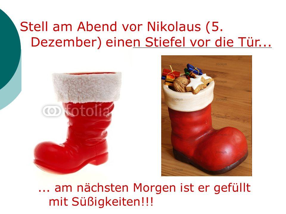 Stell am Abend vor Nikolaus (5. Dezember) einen Stiefel vor die Tür...