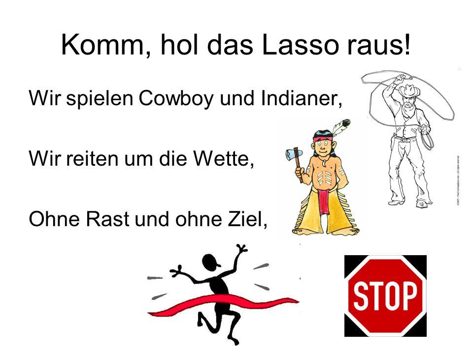 Komm, hol das Lasso raus! Wir spielen Cowboy und Indianer,