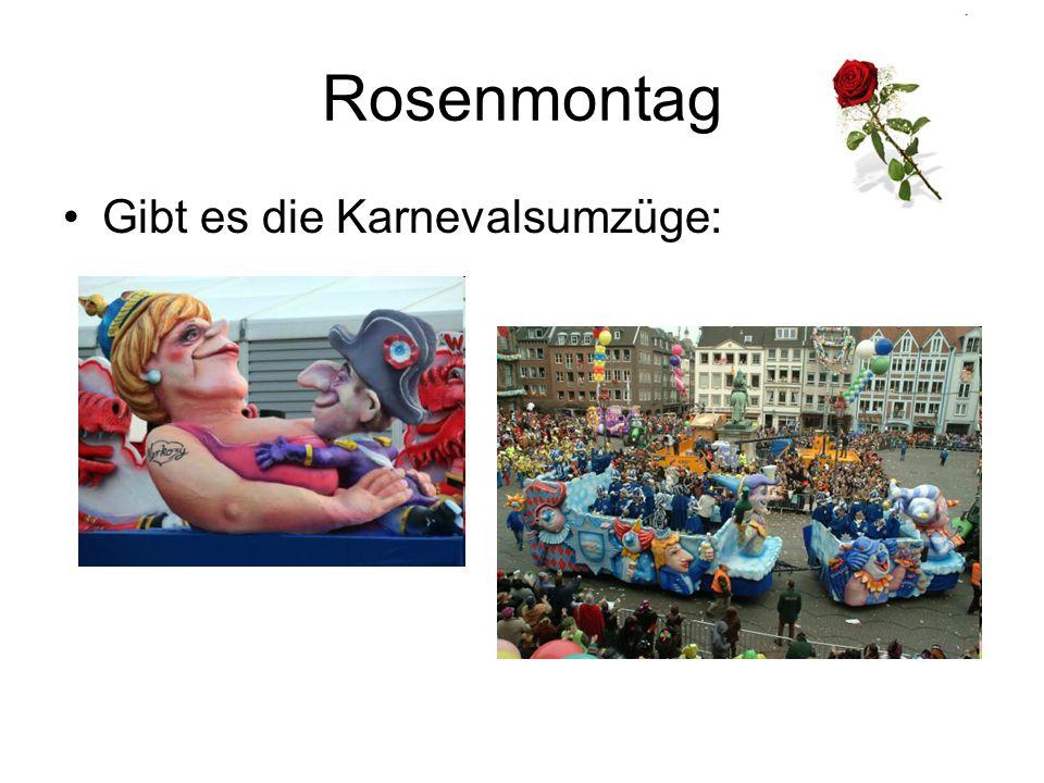 Rosenmontag Gibt es die Karnevalsumzüge: