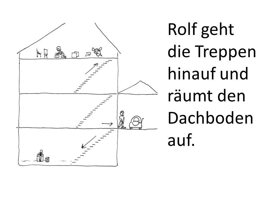 Rolf geht die Treppen hinauf und räumt den Dachboden auf.