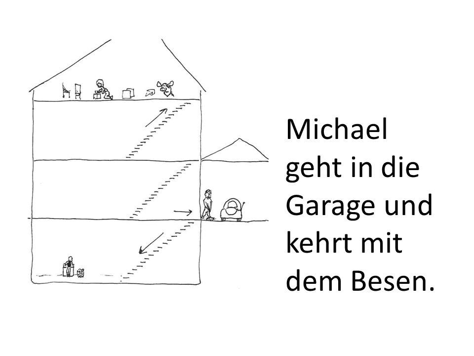 Michael geht in die Garage und kehrt mit dem Besen.