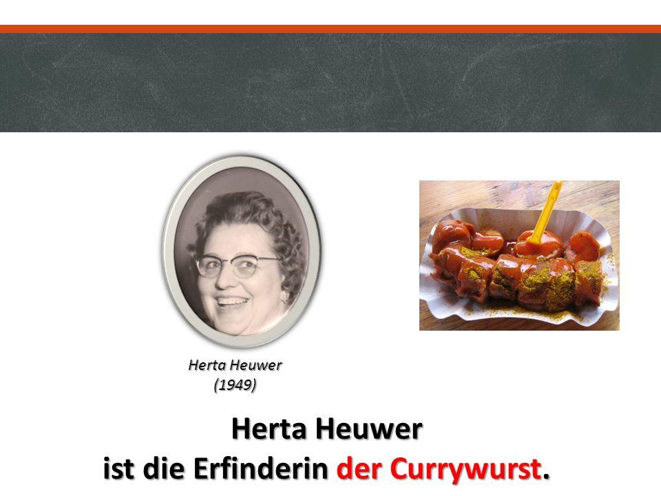 ist die Erfinderin der Currywurst.