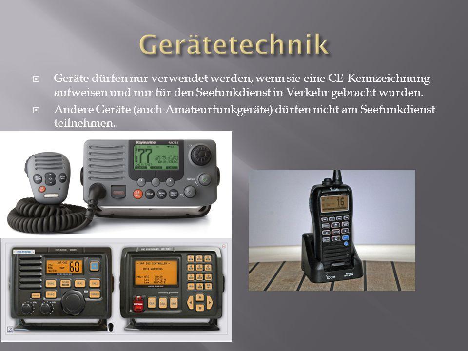 Gerätetechnik Geräte dürfen nur verwendet werden, wenn sie eine CE-Kennzeichnung aufweisen und nur für den Seefunkdienst in Verkehr gebracht wurden.