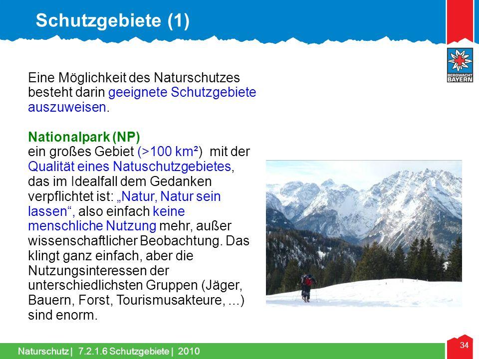 Schutzgebiete (1) Eine Möglichkeit des Naturschutzes besteht darin geeignete Schutzgebiete auszuweisen.